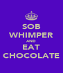 SOB WHIMPER AND EAT CHOCOLATE - Personalised Poster A4 size
