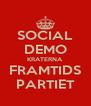 SOCIAL DEMO KRATERNA FRAMTIDS PARTIET - Personalised Poster A4 size
