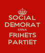 SOCIAL DEMORAT ERNA FRIHETS PARTIET - Personalised Poster A4 size
