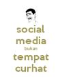 social media bukan tempat curhat - Personalised Poster A4 size