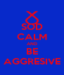 SOD CALM AND BE AGGRESIVE - Personalised Poster A4 size