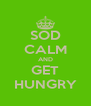 SOD CALM AND GET HUNGRY - Personalised Poster A4 size