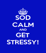 SOD CALM AND GET STRESSY! - Personalised Poster A4 size