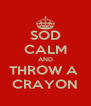 SOD CALM AND THROW A  CRAYON - Personalised Poster A4 size