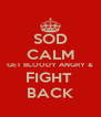 SOD CALM GET BLOODY ANGRY & FIGHT  BACK - Personalised Poster A4 size