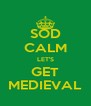 SOD CALM LET'S GET MEDIEVAL - Personalised Poster A4 size