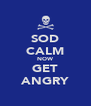 SOD CALM NOW GET ANGRY - Personalised Poster A4 size