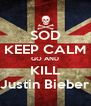 SOD KEEP CALM GO AND KILL Justin Bieber - Personalised Poster A4 size