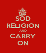 SOD RELIGION AND CARRY ON - Personalised Poster A4 size