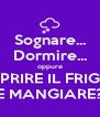 Sognare... Dormire... oppure APRIRE IL FRIGO E MANGIARE? - Personalised Poster A4 size