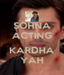 SOHNA ACTING  KARDHA YAH - Personalised Poster A4 size