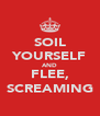 SOIL YOURSELF AND FLEE, SCREAMING - Personalised Poster A4 size