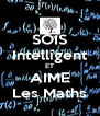 SOIS Intelligent ET AIME Les Maths - Personalised Poster A4 size
