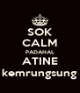 SOK CALM PADAHAL ATINE kemrungsung - Personalised Poster A4 size
