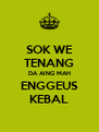 SOK WE TENANG DA AING MAH ENGGEUS KEBAL - Personalised Poster A4 size