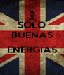 SOLO BUENAS  ENERGIAS  - Personalised Poster A4 size