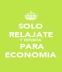 SOLO RELAJATE Y ESTUDIA  PARA ECONOMIA - Personalised Poster A4 size