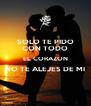 SOLO TE PIDO CON TODO EL CORAZON NO TE ALEJES DE MI  - Personalised Poster A4 size