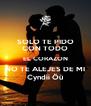 SOLO TE PIDO CON TODO EL CORAZON NO TE ALEJES DE MI Cyndii Öü - Personalised Poster A4 size
