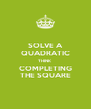 SOLVE A QUADRATIC THINK COMPLETING THE SQUARE - Personalised Poster A4 size
