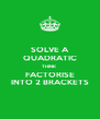 SOLVE A QUADRATIC THINK FACTORISE INTO 2 BRACKETS - Personalised Poster A4 size