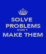 SOLVE  PROBLEMS DON'T   MAKE THEM   - Personalised Poster A4 size