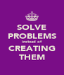 SOLVE PROBLEMS instead of CREATING THEM - Personalised Poster A4 size