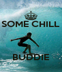 SOME CHILL    BUDDIE - Personalised Poster A4 size