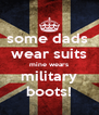some dads  wear suits mine wears military boots! - Personalised Poster A4 size