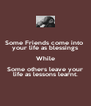 Some Friends come into  your life as blessings While Some others leave your life as lessons learnt. - Personalised Poster A4 size