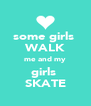 some girls  WALK me and my girls  SKATE - Personalised Poster A4 size