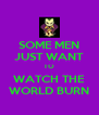 SOME MEN JUST WANT TO WATCH THE WORLD BURN - Personalised Poster A4 size