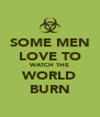 SOME MEN LOVE TO WATCH THE WORLD BURN - Personalised Poster A4 size
