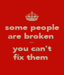 some people are broken  ... you can't fix them  - Personalised Poster A4 size