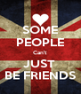 SOME PEOPLE Can't JUST  BE FRIENDS - Personalised Poster A4 size