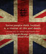 Some people think football is a matter of life and death. I assure you, it's much more serious than  Live,Breath,Sleep Football #FootballFamily - Personalised Poster A4 size