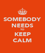 SOMEBODY NEEDS TO KEEP CALM - Personalised Poster A4 size