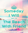 Someday I Will Go To The Beach With Friend - Personalised Poster A4 size