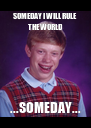 SOMEDAY I WILL RULE THE WORLD ...SOMEDAY... - Personalised Poster A4 size