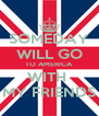 SOMEDAY WILL GO TO AMERICA  WITH  MY FRIENDS - Personalised Poster A4 size