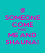 SOMEONE COME MEET ME AND SHAUNA! - Personalised Poster A4 size