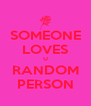 SOMEONE LOVES U RANDOM PERSON - Personalised Poster A4 size