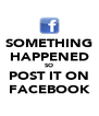 SOMETHING HAPPENED SO POST IT ON FACEBOOK - Personalised Poster A4 size