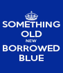 SOMETHING OLD NEW BORROWED BLUE - Personalised Poster A4 size