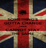 SOMETHING'S GOTTA CHANGE THINGS CANNOT STAY THE SAME - Personalised Poster A4 size