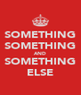 SOMETHING SOMETHING AND SOMETHING ELSE - Personalised Poster A4 size