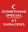 SOMETHING SPECIAL IS HAPPENING AT SARACENS - Personalised Poster A4 size
