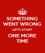 SOMETHING WENT WRONG LET'S START ONE MORE TIME - Personalised Poster A4 size