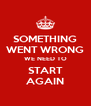 SOMETHING WENT WRONG WE NEED TO START AGAIN - Personalised Poster A4 size