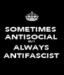 SOMETIMES  ANTISOCIAL BUT ALWAYS ANTIFASCIST - Personalised Poster A4 size